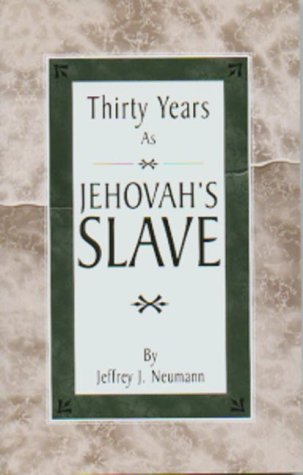 Thirty Years as Jehovah's Slave: Neumann, Jeffrey J.