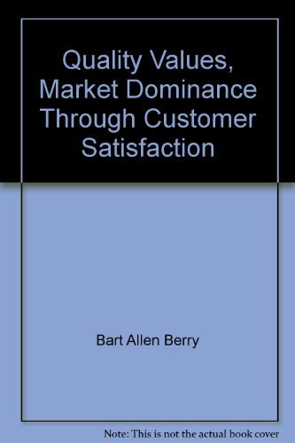 Quality Values, Market Dominance Through Customer Satisfaction: Bart Allen Berry, Dr. Kenneth ...