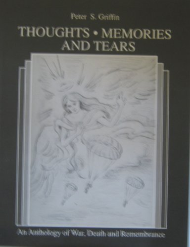 Thoughts, Memories, and Tears: An Anthology of War, Death, and Remembrance: Griffin, Peter S.