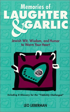 Memories of Laughter & Garlic: Jewish Wit, Wisdom and Humor to Warm Your Heart