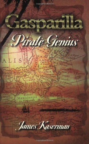 Gasparilla: Pirate Genius: Kaserman, James F.