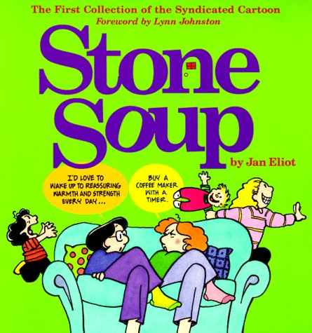 Stone Soup: The First Collection of the Syndicated Cartoon: Eliot, Jan