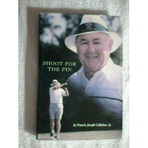 Shoot for the Pin: The Memoirs of Francis Joseph Callahan Jr.