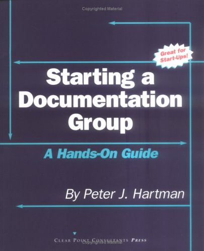 Starting a Documentation Group: A Hands-On Guide: Peter J. Hartman