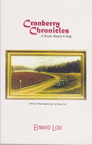 Cranberry chronicles: A book about a bog: Edward Lodi