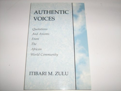 Authentic Voices: Quotations and Axioms from the African World Community: Zulu, Itibari M.