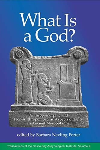 What Is a God? Anthropomorphic and Non-Anthropomorphic Aspects of Deity in Ancient Mesopotamia