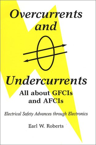 Overcurrents and Undercurrents: All about GFCIs and: Roberts, Earl W.