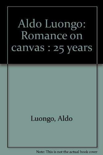 ALDO LUONGO: ROMANCE on CANVAS 25 YEARS;: LUONGO, Aldo