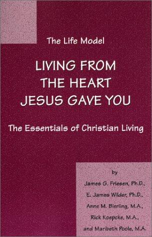 The Life Model: Living from the Heart: Friesen, James G.;