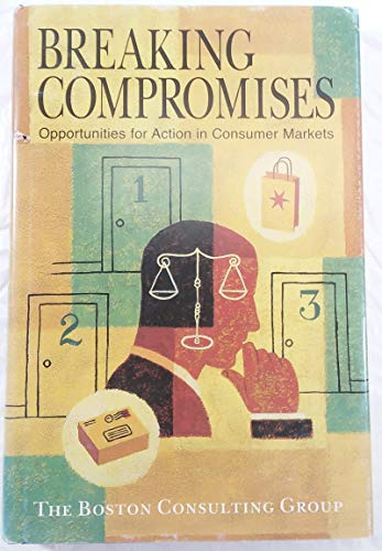9780967438504: Breaking Compromises: Opportunities for Action in Consumer Markets