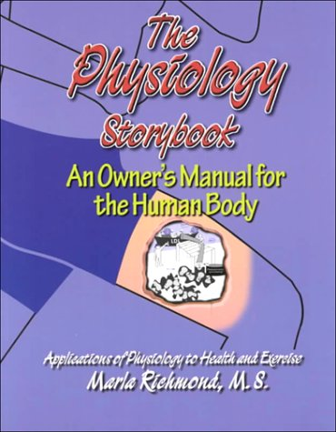 The Physiology Storybook : An Owner's Manual for the Human Body: Marla Richmond M.S.