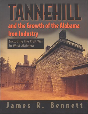 Tannehill and the Growth of the Alabama Inron Industry Including the Civil War in West Alabama
