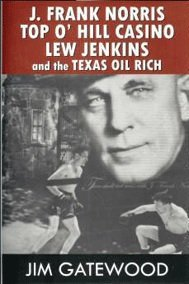 9780967446028: J. Frank Norris - Top O' Hill Casino - Lew Jenkins - and the Texas Oil Rich