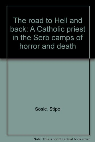 9780967446608: The road to Hell and back: A Catholic priest in the Serb camps of horror and death
