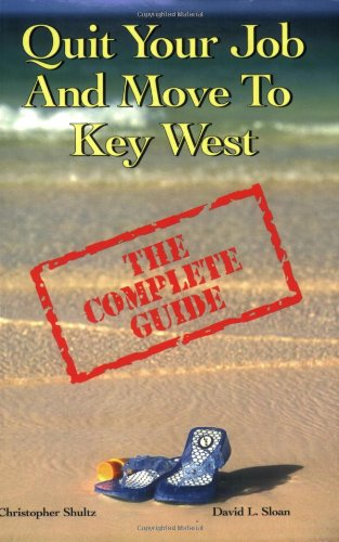 9780967449821: Quit Your Job And Move To Key West: The Complete Guide