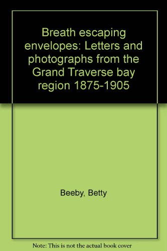 9780967452500: Breath escaping envelopes: Letters and photographs from the Grand Traverse bay region 1875-1905
