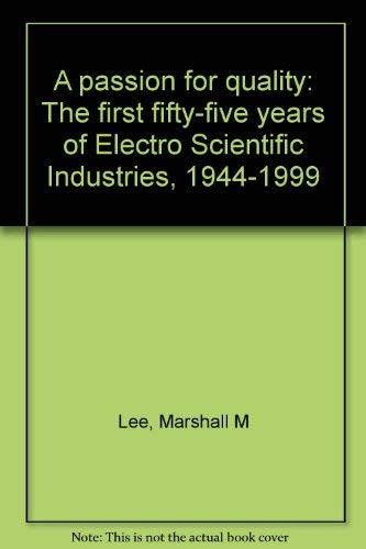 9780967453804: A passion for quality: The first fifty-five years of Electro Scientific Industries, 1944-1999