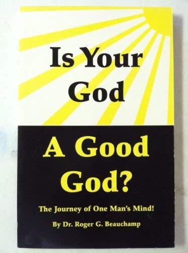 Is Your God a Good God?: Dr. Roger G.