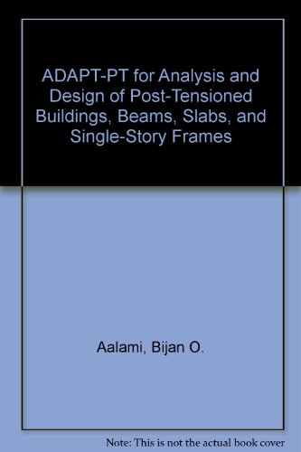 9780967456720: ADAPT-PT for Analysis and Design of Post-Tensioned Buildings, Beams, Slabs, and Single-Story Frames