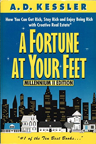 9780967457604: A Fortune at Your Feet: How You Can Get Rich, Stay Rich, and Enjoy Being Rich with Creative Real Estate
