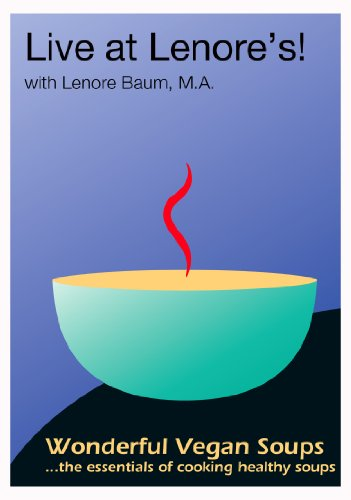 9780967462707: Live at Lenore's! Wonderful Vegan Soups...the essentials of cooking healthy soups