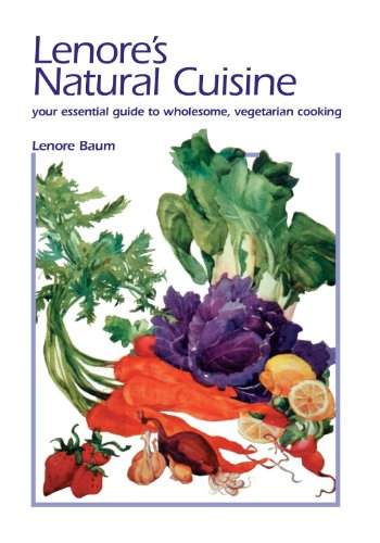 Lenore's natural cuisine Your essential guide to wholesome, vegetarian cooking.