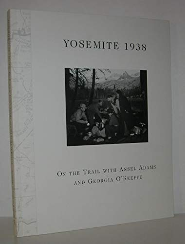9780967464428: Yosemite 1938, On the Trail with Ansel Adams and Georgia O'Keeffe