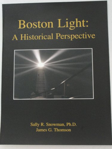 Boston Light: A Historical Perspective (SIGNED By Both): Snowman, Sally R. & James G. Thomson