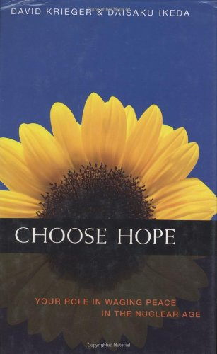 Choose Hope: Your Role in Waging Peace: David Krieger, Daisaku