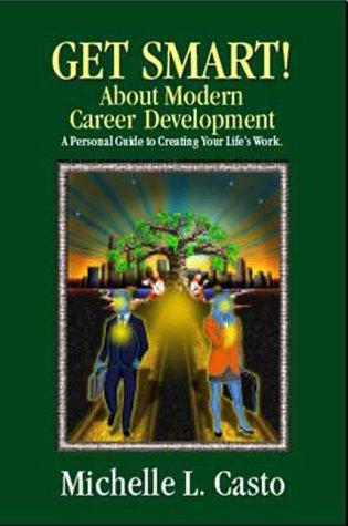 Get Smart! About Modern Career Development: Casto, Michelle L.