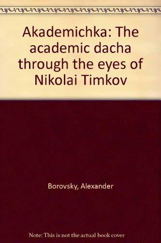 9780967471501: Akademichka: The academic dacha through the eyes of Nikolai Timkov