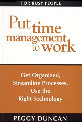 9780967472812: Put Time Management to Work: Get Organized, Streamline Processes, Use the Right Technology