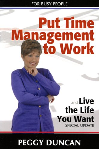 Put Time Management to Work and Live the Life You Want: Duncan, Peggy