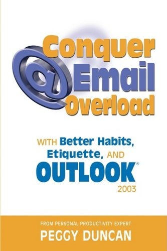 9780967472850: Outlook 2003 Conquer Email Overload with Better Habits, Etiquette and Outlook 2003