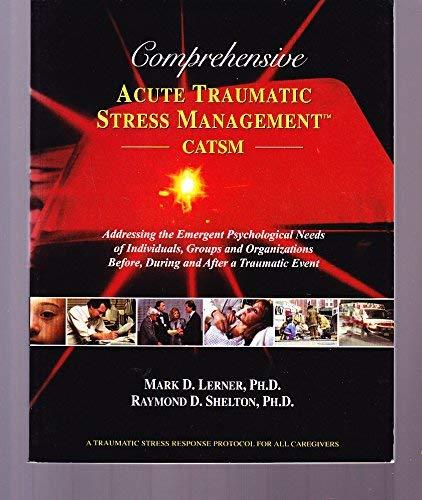 Acute Traumatic Stress Management Catsm: PH.D. Mark D.