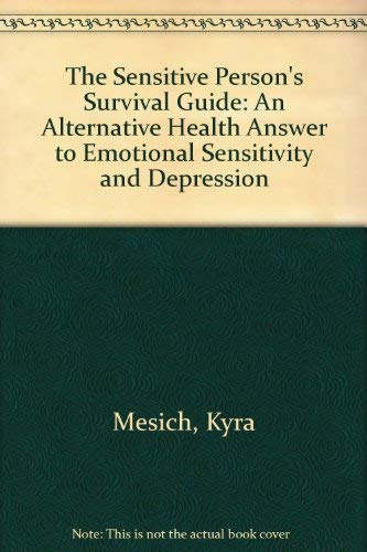 9780967476797: The Sensitive Person's Survival Guide: An Alternative Health Answer to Emotional Sensitivity and Depression
