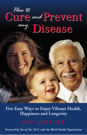 9780967478203: How to cure and prevent any disease: Five easy ways you can enjoy vibrant health, happiness and longevity
