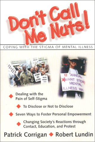 Don't Call Me Nuts : Coping with: Pat Corrigan; Robert