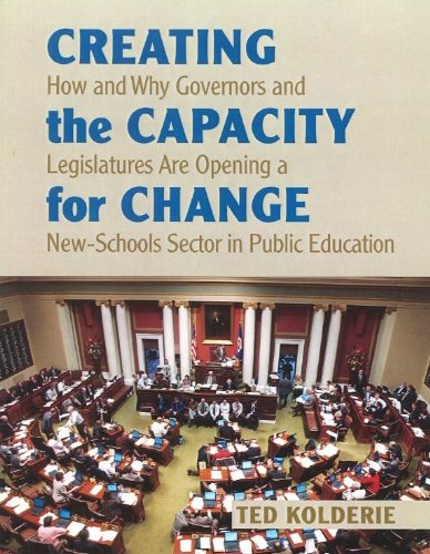 9780967479538: Creating the Capacity for Change: How and Why Governors and Legislatures Are Opening a New-Schools Sector in Public Education