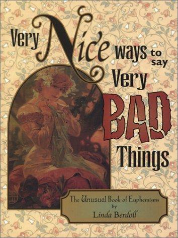 9780967481715: Very Nice Ways to Say Very Bad Things: The Unusual Book of Euphemisms