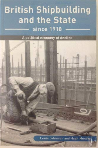 British Shipbuilding and the State Since 1918: A Political Economy of Decline