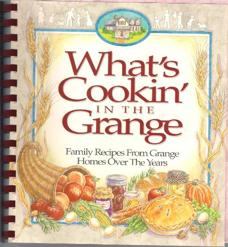 What's Cookin' in the Grange: Family Recipies From Grange Homes Over the Years