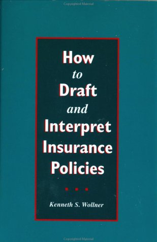 How to Draft and Interpret Insurance Policies: Kenneth S. Wollner