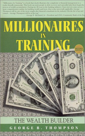 Millionaires in Training : The Wealth Builder: George B. Thompson