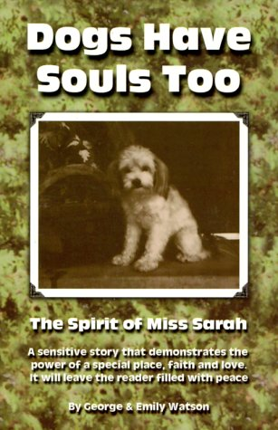 Dogs Have Souls Too: The Spirit of Miss Sarah (0967487501) by George Watson; Emily Watson