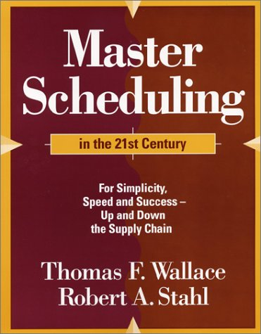 Master Scheduling in the 21st Century (9780967488424) by Thomas F. Wallace; Robert A. Stahl
