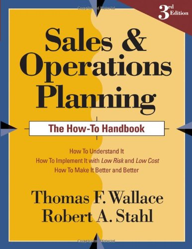 Sales and Operations Planning: The How-to Handbook,: Thomas F. Wallace