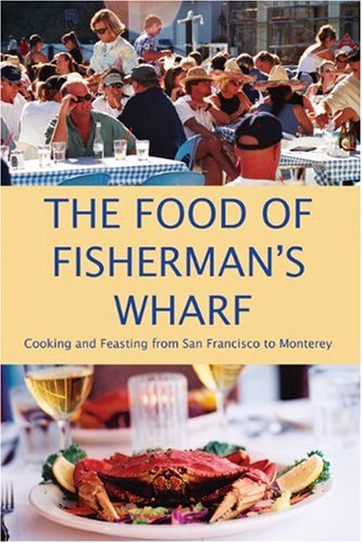 9780967489896: The Food of Fisherman's Wharf: Cooking and Feasting from San Francisco to Monterey