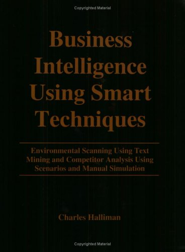9780967490632: Business Intelligence Using Smart Techniques: Environmental Scanning Using Text Mining and Competitor Analysis Using Scenarios and Manual Simulation